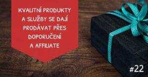 Kvalitní produkty a služby se dají prodávat přes doporučení a affiliate.